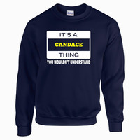 Its A CANDACE Thing You Wouldn t Understand v 5 - Sweatshirt