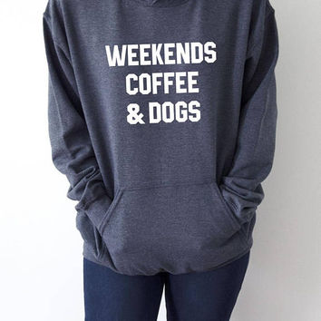 Weekends coffee and dogs  Hoodies Unisex slogan womens cute sassy fashion dogs sweatshirt  love dogs rescue pet