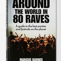 Around The World In 80 Raves: A Guide To The Best Parties & Festivals On The Planet By Marcus Barnes - Assorted One
