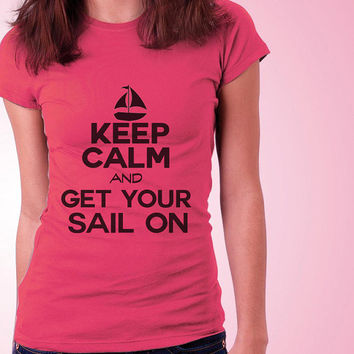 Womens Keep Calm And Get Your Sail On - Sailing Tshirt - Nautical Tee - Girlfriend Gift - Watersports 2127