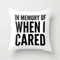 IN MEMORY OF WHEN I CARED Throw Pillow by CreativeAngel | Society6