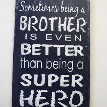 Sometimes Being A Brother Is Better Than Being A Super Hero Boys Bedroom Wood Sign Black Wall Decor Wood Wall Art Distressed Wood