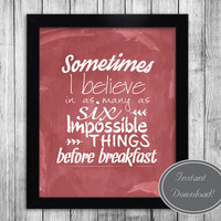 Printable Alice in Wonderland Quote, Red Watercolor 'Sometimes I believe in as many as six impossible things before breakfast'