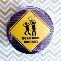 "You are being Monitored (Caution Sign) - 1.75"" Badge / Pinback Button"