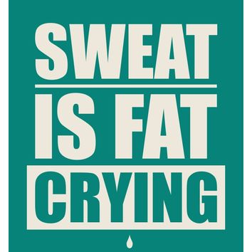 Sweat Is Fat Crying Gym Motivational Quotes Poster