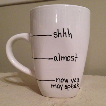 now you may speak, shh almost now you may speak, Now you may speak mug, Handwritten Coffee Mug, fill line mug, shhh mug, funny coffee mug