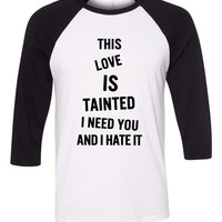 """Zayn Malik """"Fool for You // This love is tainted, I need you and I hate it"""" Baseball Tee"""
