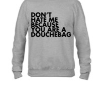 Don't hate me because you're a douchebag - Crewneck Sweatshirt