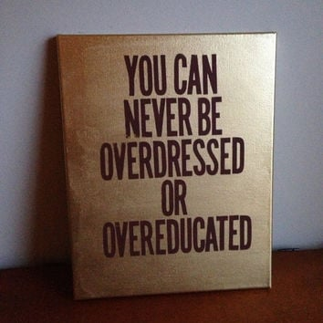 Custom Canvas Quote Painting (You can never be overdressed or overeducated) 11x14 (Gold)