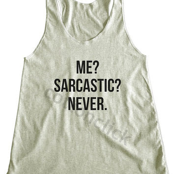 Me Sarcastic Never Shirt Tumblr Fashion Shirt Funny Slogan Shirt Gift Shirt Yoga Shirt Women Tank Top Women Shirt Women Racer Back Shirt