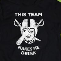 Oakland Raiders - This Team Makes Me Drink