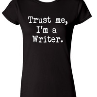 Trust Me I'm a Writer Ladies T-Shirt