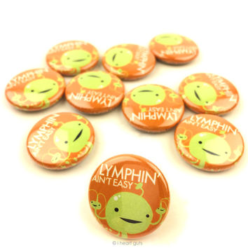 *NEW* - Lymphin' Ain't Easy Lymph Node Buttons - Set of 10