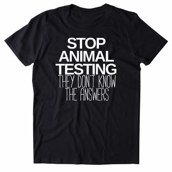 Stop Animal Testing They Dont Know The Answers Shirt Animal Right Activist Vegan Vegetarian Plant Eater Clothing Tumblr T-shirt