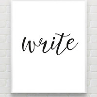 Quote Print Printable Typography Art Print Inspirational Print 'Write' Black white Minimalist Print Calligraphy Decor Trends Gifts for Her