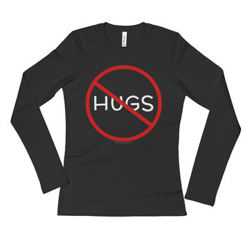 No Hugs Don't Touch Me Introvert Personal Space PSA Ladies' Long Sleeve T-Shirt