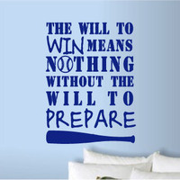 The will to win means nothing without the will to prepare. Kid's Baseball or Sports Motivational Wall Art Decal.
