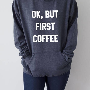 Ok But First Coffee Hoodies Unisex  fashion teen girls womens gifts ladies saying humor love animal bed jumper cute hiptser coffee time