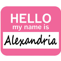Alexandria Hello My Name Is Mouse Pad