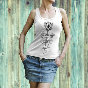Blame My Gypsy Soul - Boho Tank Top