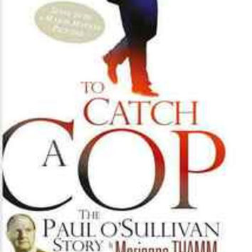 To Catch A Cop: The Paul O'Sullivan Story - Marianne Thamm