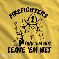 Funny Firefighter T-Shirt - Find Hot Leave Wet Shirts For Fire Fighters Humor T Shirts Men's Womens