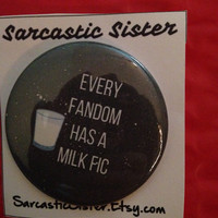 Milk Fic 2.5 Inch Pinback Button