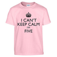 Funny I CAN'T KEEP CALM I'm Five Toddler Tee T-Shirt T Shirt Tees Youth Soft Gift Present 5 Year Old 5th Happy Birthday Party Present