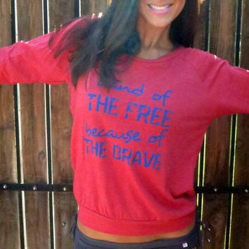 Land of the Free BECAUSE of the Brave.  Red Crop Heather Raglan.