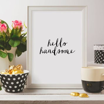 Printable quote Instant download Quote Print Hello Handsome Printable wall art decor poster calligraphy print Home decor Gift idea