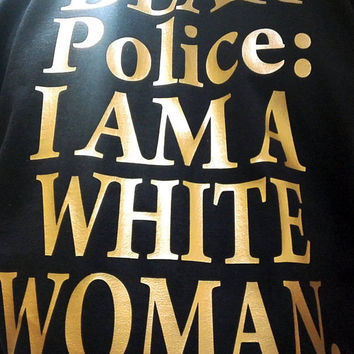 Black Lives Matter T-shirt, Dear Police I am a White Woman - Black Unisex Shirt, Gold print, BLM Tees