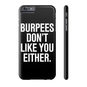 Burpees Don't Like You Either Phone Case