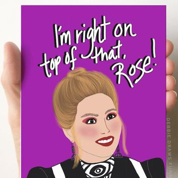 I'm Right on Top of That, Rose! Card
