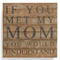 Second Nature by Hand 'If You Met My Mom You Would Understand' Repurposed Wood Wall Art