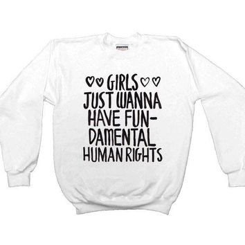 Girls Just Wanna Have Fundamental Human Rights -- Unisex Sweatshirt