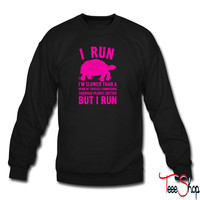 I Run Slower Than A Turtle sweatshirt