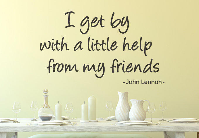 I get by with a little help from my friends. - Wall Decal Quote by John Lennon