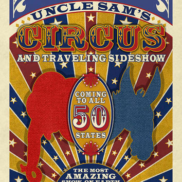 UNCLE SAM'S CIRCUS vintage style political poster, political satire, humor, democrats, republicans, election art, dorm, office poster, vote