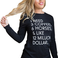 "The ""I Need"" Equestrian Long Sleeve Tee"