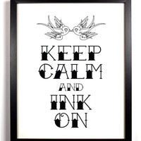 Keep Calm and Ink On (Sparrows)  8 x 10 Print Buy 2 Get 1 FREE Keep Calm and Carry On ART and Posters