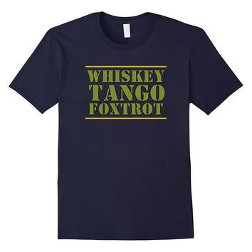 Military Whiskey Tango Foxtrot WTF T Shirt