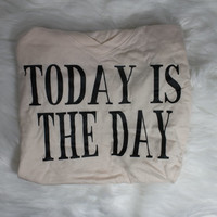 Sale! Today is the day t shirt
