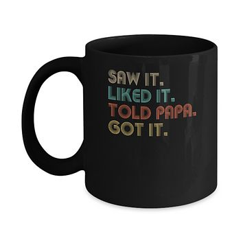 Funny Dad Saw It Liked It Told Papa Got It For Kids Mug