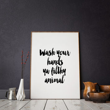 FUNNY QUOTE Bathroom printable art, bathroom wall decor, funny bathroom decor,funny art,funny printable Wash Your Hands Ya Filthy Animal