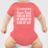 IT'S A SWEATPANTS, HAIR TIED, CHILLIN WITH NO MAKEUP ON KIND OF DAY Baby Clothes by CreativeAngel