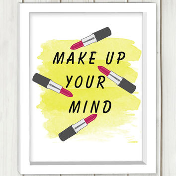 Make up your mind printable art,DIGITAL FILE, wall art, home decor,art print,instant download, lipstick art,pop art