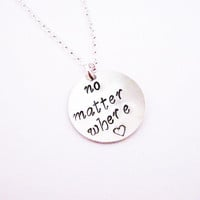 no matter where necklace, best friend gift, hand stamped necklace, sisters necklace, long distance, phrase quote, friendship, birthday gift
