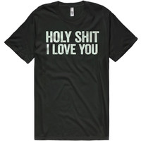 holy shit I Love You t-shirt