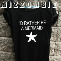 I'd rather be a MERMAID women ladies slouchy loose fit off the shoulder t shirt regular and plus sizes trendy street style graphic tee