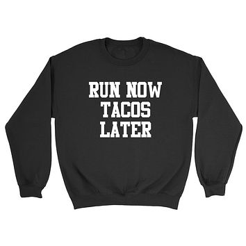 Gym, fitness athletic outfit, run now tacos later, motivation, inspiration Crewneck Sweatshirt